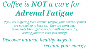 Coffee is Not a Cure for Adrenal Fatigue